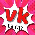 Vk là gì? Nguồn gốc, ý nghĩa của từ Vk